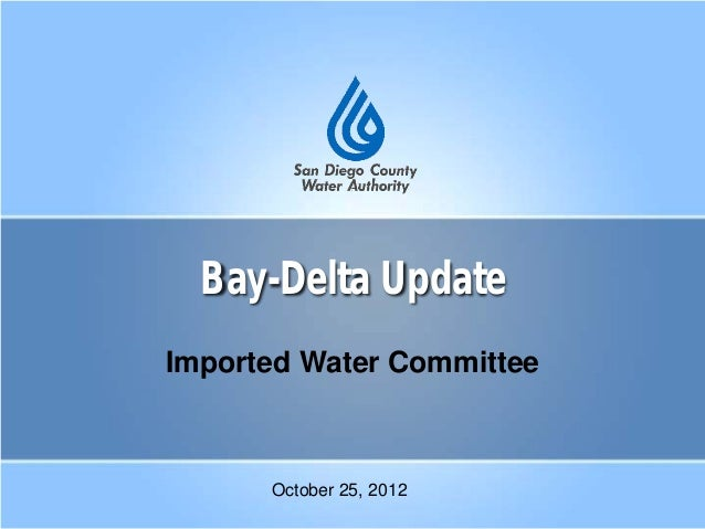 Bay-Delta Update Imported Water Committee October 25, 2012