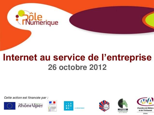 Internet au service de l'entreprise                                  26 octobre 2012Cette action est financée par :
