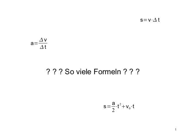 s=v⋅ t     va=     t      ? ? ? So viele Formeln ? ? ?                         a 2                       s= ⋅t v 0⋅t  ...