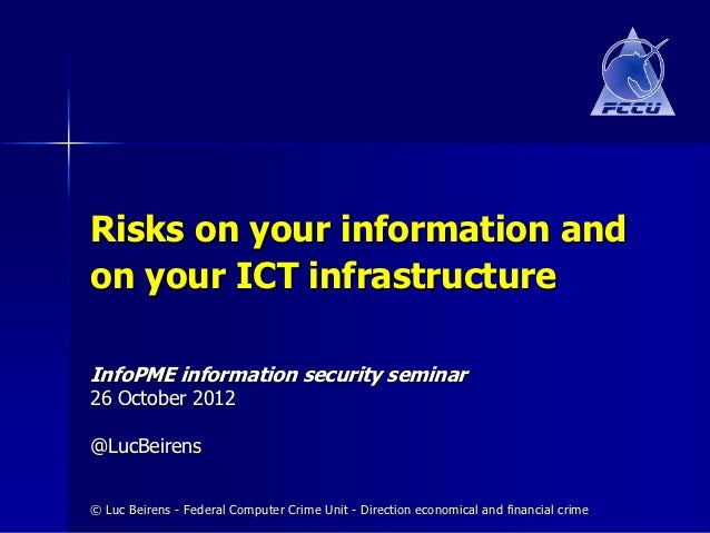 Risks on your information andon your ICT infrastructureInfoPME information security seminar26 October 2012@LucBeirens© Luc...