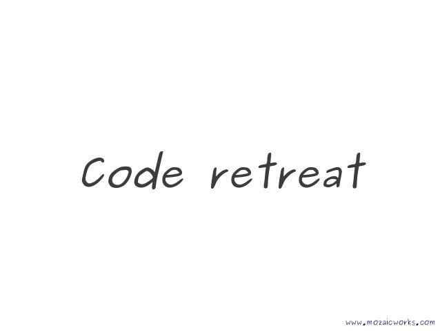 Code retreat www.mozaicworks.com
