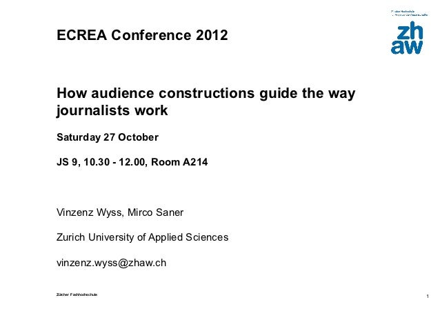 ECREA Conference 2012How audience constructions guide the wayjournalists workSaturday 27 OctoberJS 9, 10.30 - 12.00, Room ...
