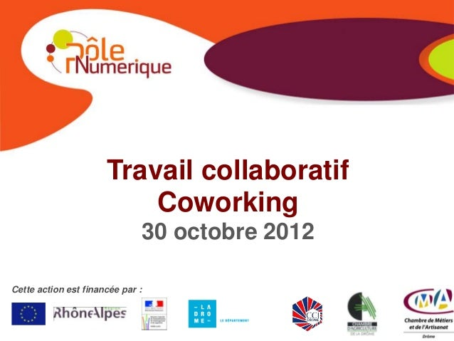 Travail collaboratif                          Coworking                                  30 octobre 2012Cette action est f...