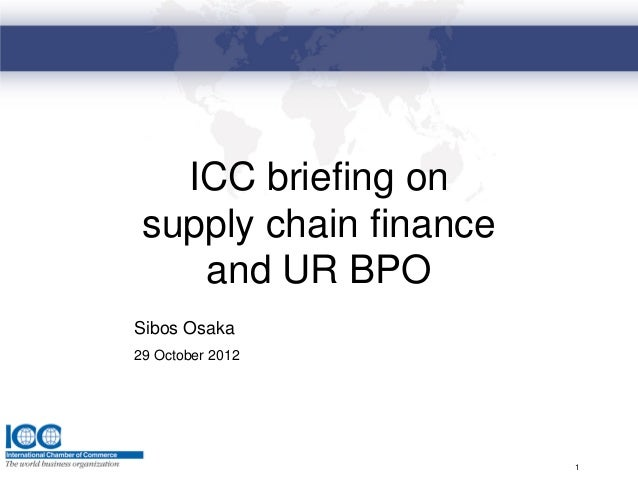 ICC briefing on supply chain finance    and UR BPOSibos Osaka29 October 2012                        1