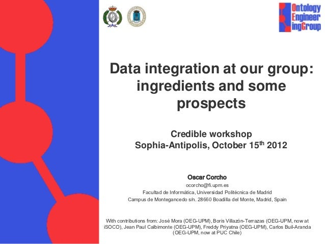 Data integration at our group:     ingredients and some            prospects                    Credible workshop         ...