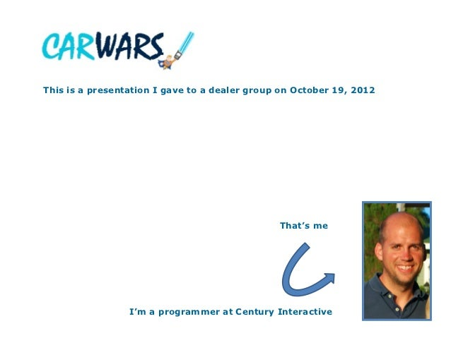 This is a presentation I gave to a dealer group on October 19, 2012                                               That's m...