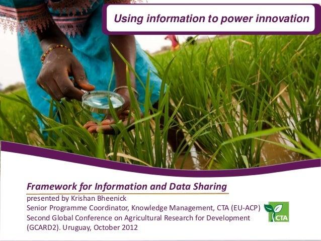 Using information to power innovationFramework for Information and Data Sharingpresented by Krishan BheenickSenior Program...