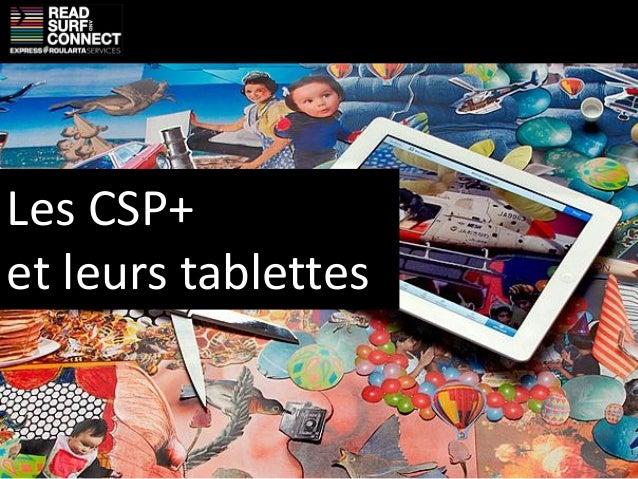 Les CSP+et leurs tablettes                     1