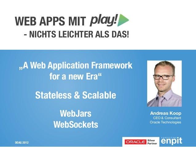 """WEB APPS MIT     - NICHTS LEICHTER ALS DAS!  """"A Web Application Framework         for a new Era""""            Stateless & Sc..."""