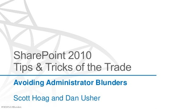 SharePoint 2010 - Tips and Tricks of the Trade - Avoiding Administrative Blunders