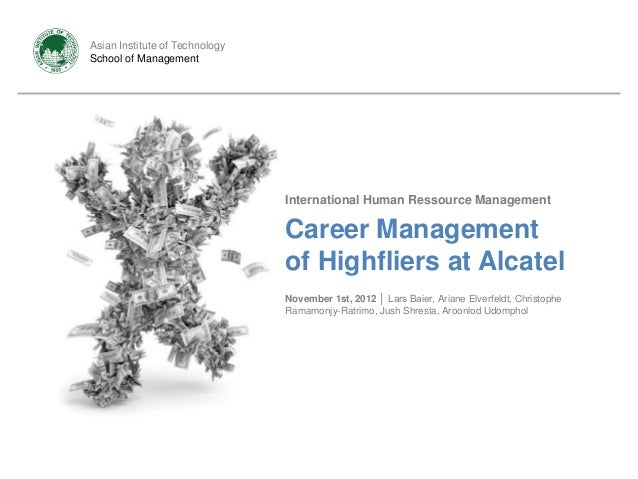 IHRM │ Career Management of Highfliers at Alcatel                Asian Institute of Technology                School of Ma...