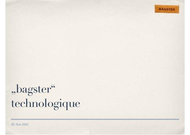 """""""bagster""""  technologique  02. Nov 2012"""