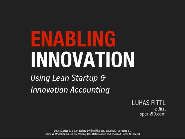 ENABLINGINNOVATIONUsing Lean Startup &Innovation Accounting                                                               ...