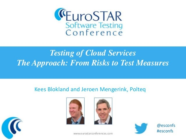 Testing of Cloud ServicesThe Approach: From Risks to Test Measures    Kees Blokland and Jeroen Mengerink, Polteq          ...