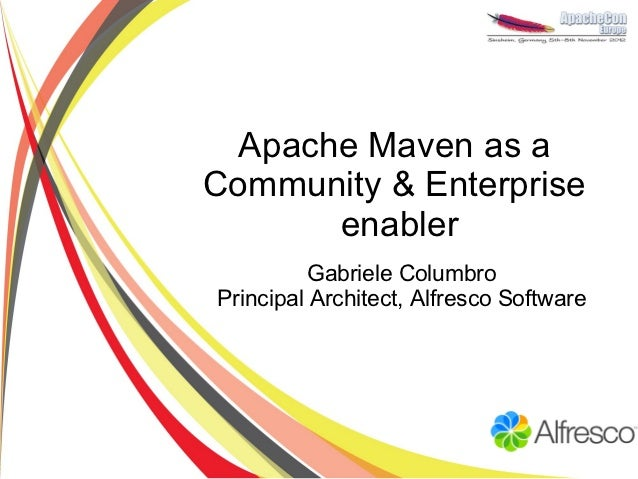 Apache Maven as aCommunity & Enterprise       enabler          Gabriele ColumbroPrincipal Architect, Alfresco Software