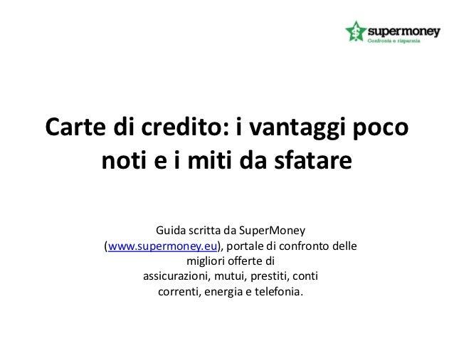 Carte di credito: i vantaggi poco     noti e i miti da sfatare             Guida scritta da SuperMoney     (www.supermoney...