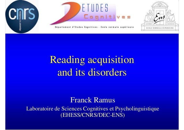 Reading acquisition          and its disorders                  Franck RamusLaboratoire de Sciences Cognitives et Psycholi...