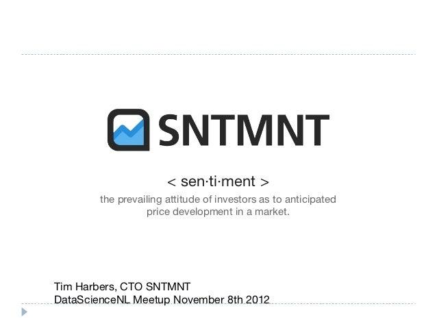 < sen·ti·ment >        the prevailing attitude of investors as to anticipated                   price development in a mar...