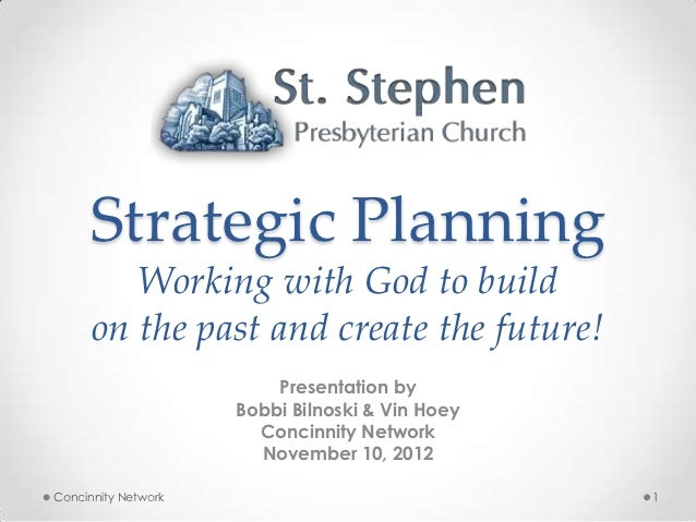 Strategic Planning         Working with God to build      on the past and create the future!                         Prese...
