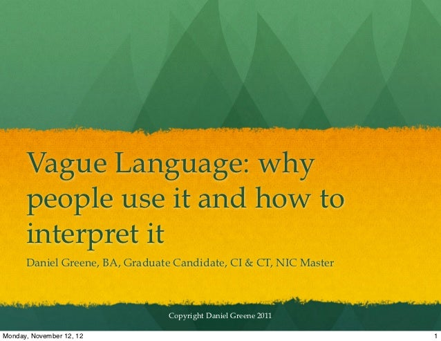 Vague Language: why      people use it and how to      interpret it      Daniel Greene, BA, Graduate Candidate, CI & CT, N...