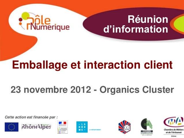 Réunion                                  d'information    Emballage et interaction client   23 novembre 2012 - Organics Cl...