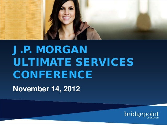 Bridgepoint Education Inc at J.P. Morgan Ultimate Services Investor Conference