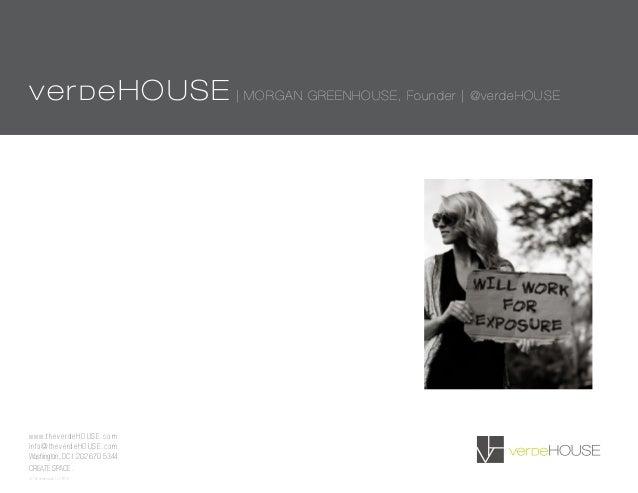 verdeHOUSE | MORGAN GREENHOUSE, Founder | @verdeHOUSEw w w. t h e v e r d e H O U S E . c o minfo@theverdeHOUSE.comWashing...
