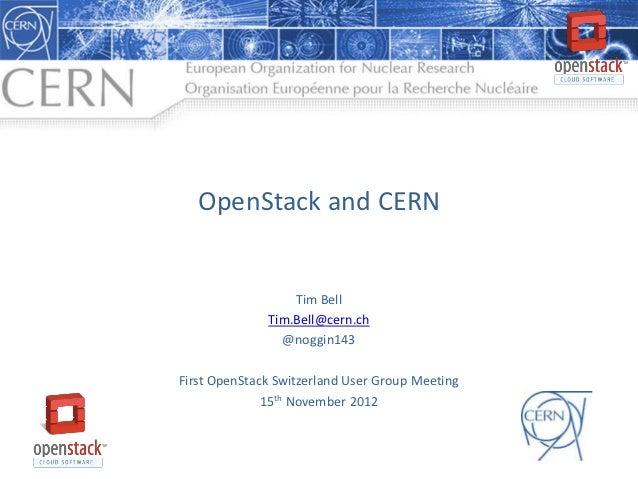 OpenStack and CERN                  Tim Bell              Tim.Bell@cern.ch                @noggin143First OpenStack Switze...