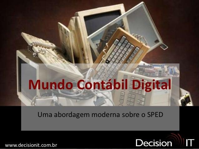Mundo Contábil Digital             Uma abordagem moderna sobre o SPEDwww.decisionit.com.br