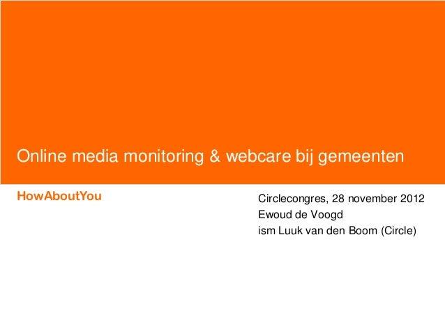 Online media monitoring & webcare bij gemeentenHowAboutYou                  Circlecongres, 28 november 2012               ...