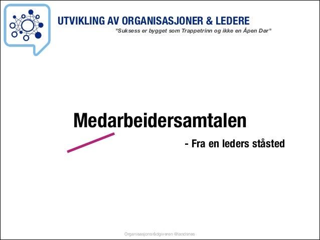 """UTVIKLING AV ORGANISASJONER & LEDERE  """"Suksess er bygget som Trappetrinn og ikke en Åpen Dør""""  Medarbeidersamtalen - Fra e..."""