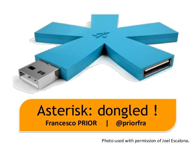 Asterisk: dongled ! Francesco PRIOR    | @priorfra                   Photo used with permission of Joel Escalona.