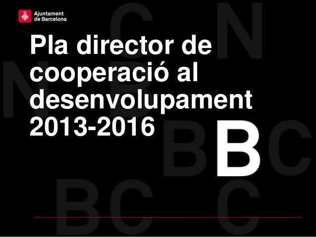 Pla director decooperació aldesenvolupament2013-2016