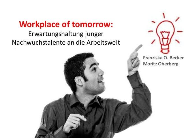 Workplace of tomorrow:    Erwartungshaltung jungerNachwuchstalente an die Arbeitswelt                                     ...