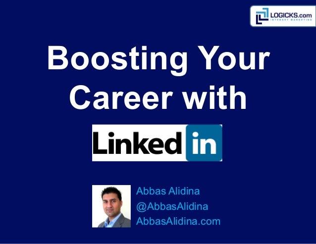 Boosting Your Career with     Abbas Alidina     @AbbasAlidina     AbbasAlidina.com