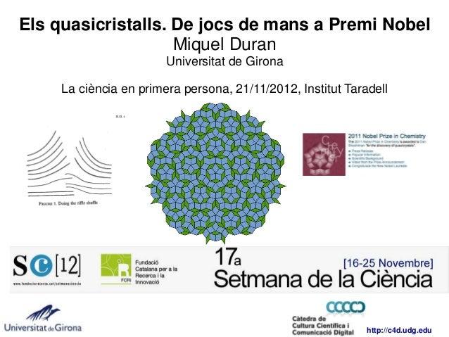Els quasicristalls. De jocs de mans a Premi Nobel                    Miquel Duran                        Universitat de Gi...