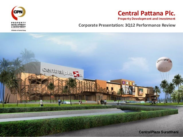 Central Pattana Plc.                   Property Development and InvestmentCorporate Presentation: 3Q12 Performance Review ...