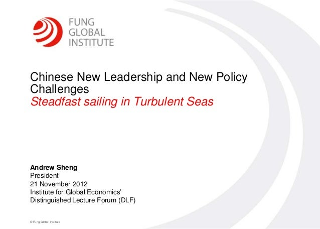 0Chinese New Leadership and New PolicyChallengesSteadfast sailing in Turbulent SeasAndrew ShengPresident21 November 2012In...