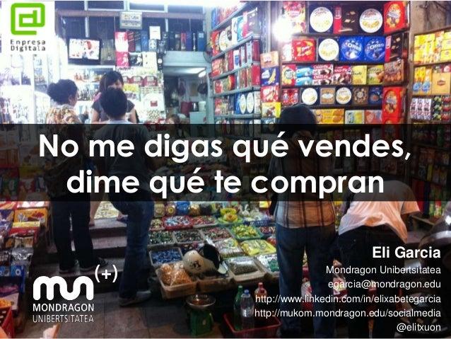 No me digas qué vendes, dime qué te compran                                       Eli Garcia                             M...
