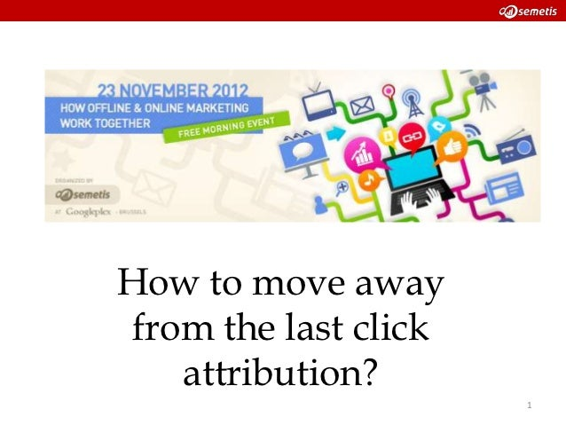 How to move away from the last click    attribution?                       1