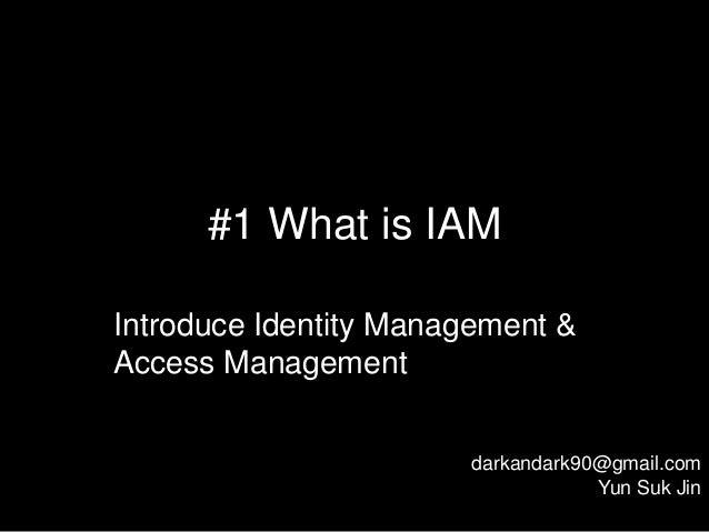 #1 What is IAMIntroduce Identity Management &Access Management                       darkandark90@gmail.com               ...
