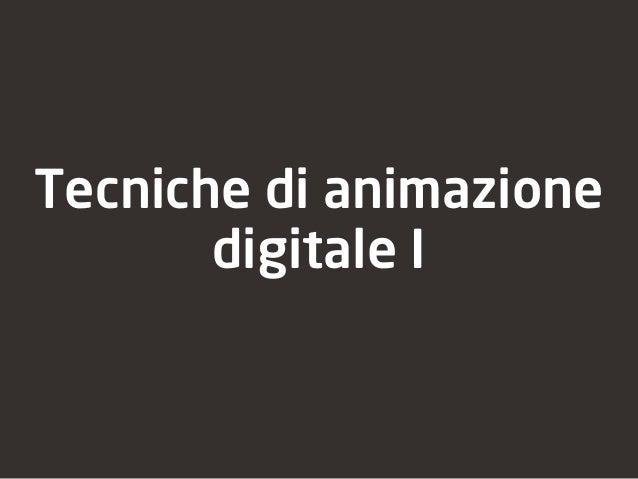 Tecniche di animazione       digitale I