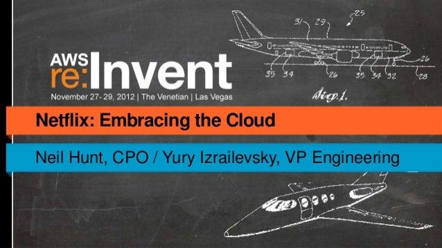 Netflix: Embracing the CloudNeil Hunt, CPO / Yury Izrailevsky, VP Engineering
