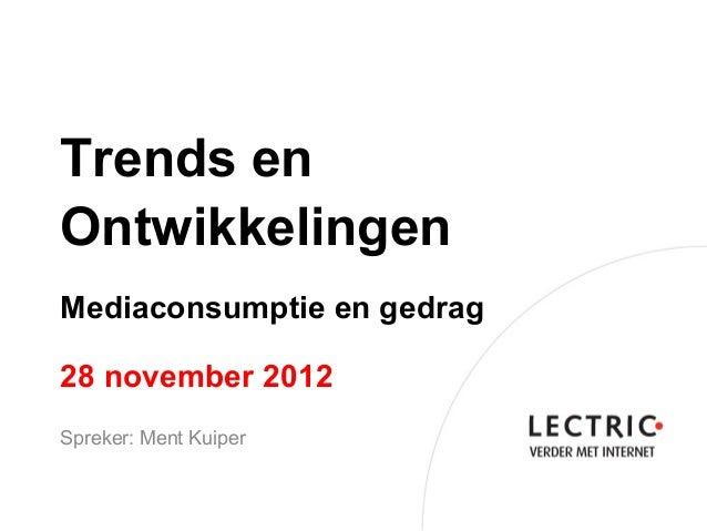 Trends enOntwikkelingenMediaconsumptie en gedrag28 november 2012Spreker: Ment Kuiper