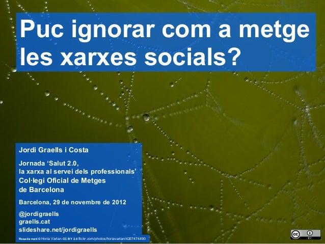 Puc ignorar com a metge    les xarxes socials?    Jordi Graells i Costa    Jornada 'Salut 2.0,    la xarxa al servei dels ...