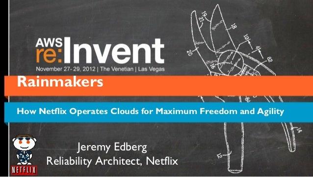 RainmakersHow Netflix Operates Clouds for Maximum Freedom and Agility             Jeremy Edberg      Reliability Architect...