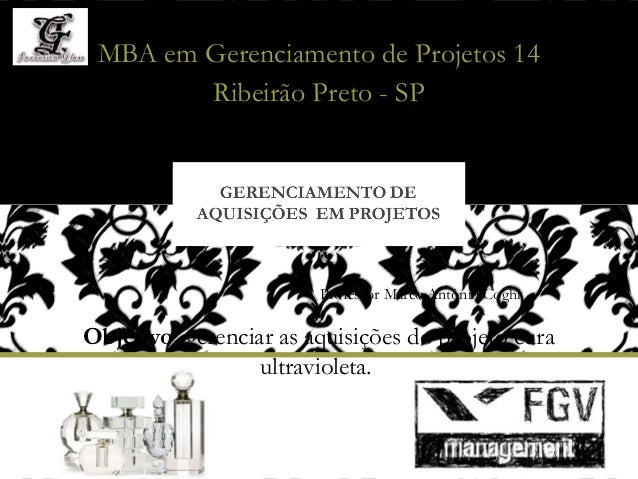 MBA em Gerenciamento de Projetos 14        Ribeirão Preto - SP                        Professor Marco Antônio CoghiObjetiv...