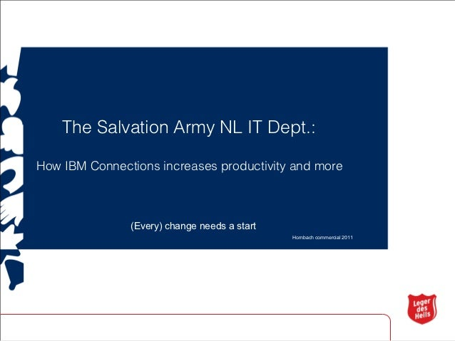 The Salvation Army NL IT Dept.:How IBM Connections increases productivity and more               (Every) change needs a st...