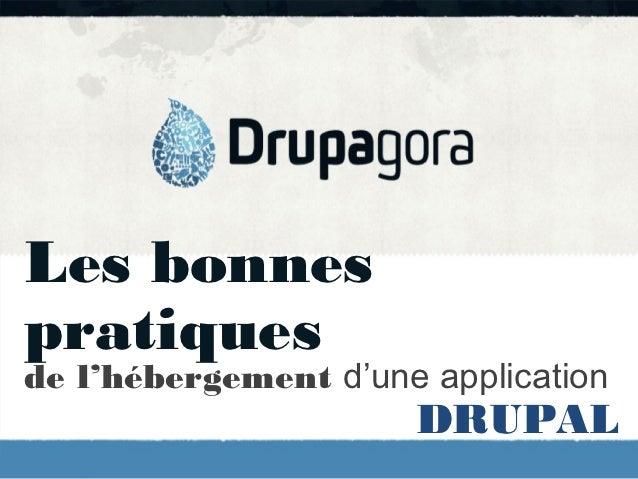 Les bonnespratiquesde l'hébergement d'une application                      DRUPAL