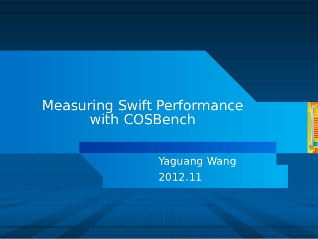 Measuring Swift Performance      with COSBench               Yaguang Wang               2012.11                           ...